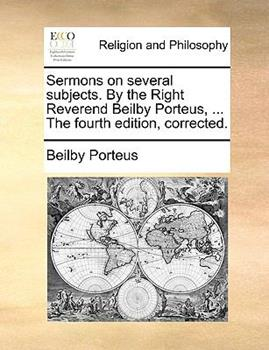 Paperback Sermons on Several Subjects by the Right Reverend Beilby Porteus, the Fourth Edition, Corrected Book