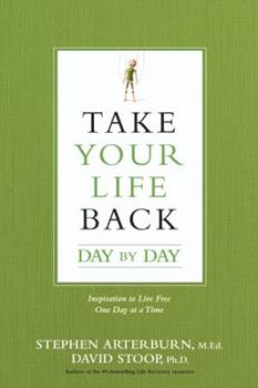 Take Your Life Back Day by Day: Inspiration to Live Free One Day at a Time 1496413695 Book Cover