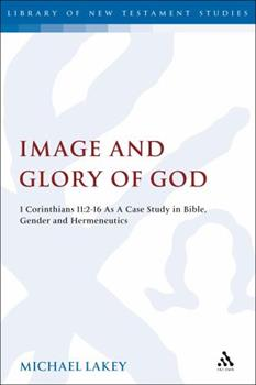 Hardcover Image and Glory of God: 1 Corinthians 11:2-16 as a Case Study in Bible, Gender and Hermeneutics Book