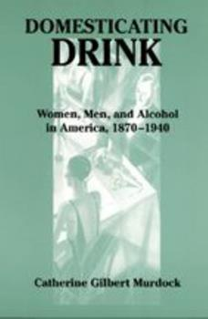 Paperback Domesticating Drink : Women, Men, and Alcohol in America, 1870-1940 Book