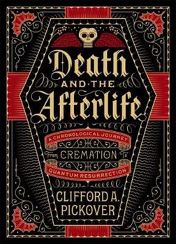 Hardcover Death and the Afterlife : A Chronological Journey, from Cremation to Quantum Resurrection Book