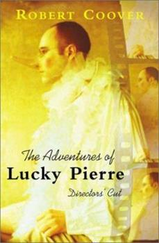 The Adventures of Lucky Pierre: Directors' Cut (Coover, Robert) 0802117244 Book Cover
