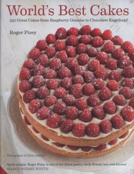 World's Best Cakes: 250 great cakes from Raspberry Genoise to Chocolate Kugelhopf 1906417970 Book Cover
