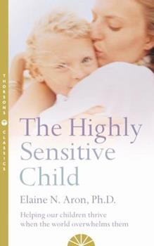 Paperback The Highly Sensitive Child: Helping Our Children Thrive When the World Overwhelms Them Book