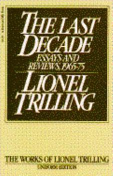 The Last Decade: Essays and Reviews, 1965-1975 (Works of Lionel Trilling) 0156488922 Book Cover