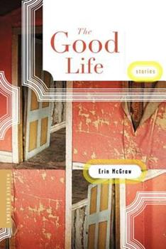 The Good Life: Stories 0618386270 Book Cover