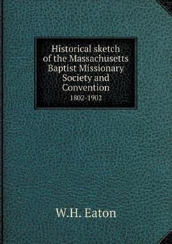 Paperback Historical Sketch of the Massachusetts Baptist Missionary Society and Convention 1802-1902 Book