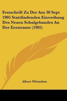 Paperback Festschrift Zu der Am 30 Sept 1905 Stattfindenden Einweihung des Neuen Schulgebaudes an der Erzstrasse Book
