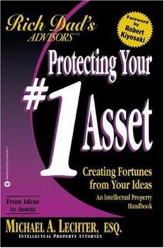 Protecting Your #1 Asset : Creating Fortunes from Your Ideas : An Intellectual Property Handbook (Rich Dad's Advisors) 0446678317 Book Cover