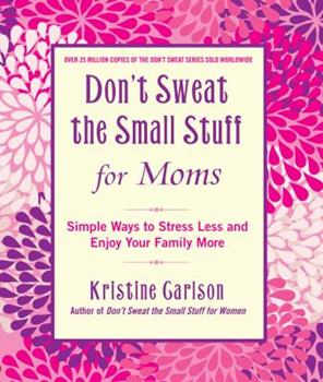 Don't Sweat The Small Stuff For Mums: Simple Ways to Stress Less and Enjoy Your Family More 1401310699 Book Cover