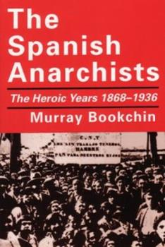 The Spanish Anarchists: The Heroic Years 1868-1936 0060906073 Book Cover