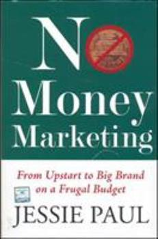 Hardcover No Money Marketing: From Upstart to Big Brand on a Frugal Budget [Nov 01, 2009] Paul, Jessie Book