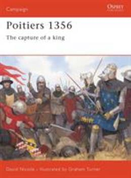 Poitiers 1356: The Capture Of A King (Campaign) - Book #138 of the Osprey Campaign