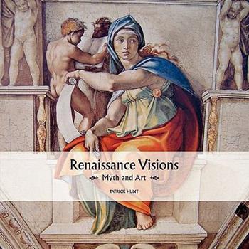 Renaissance Visions: Myth and Art 193426914X Book Cover