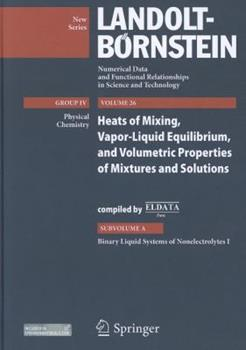 Hardcover Heats of Mixing, Vapor-Liquid Equilibrium, and Volumetric Properties of Mixtures and Solutions: Subvolume A: Binary Liquid Systems of Nonelectrolytes Book