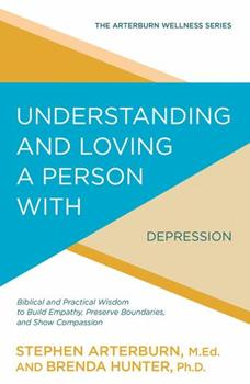 Understanding and Loving a Person with Depression: Biblical and Practical Wisdom to Build Empathy, Preserve Boundaries, and Show Compassion 1434710548 Book Cover