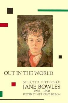 Out in the World: Selected Letters of Jane Bowles, 1935-1970 0876856261 Book Cover