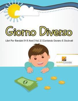 Paperback Giorno Diverso: Libri Per Bambini 9-11 Anni - Vol. 2 - Contando Denaro E Decimali [Italian] [Large Print] Book