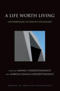 A Life Worth Living: Contributions to Positive Psychology (Series in Positive Psychology) 0195176790 Book Cover