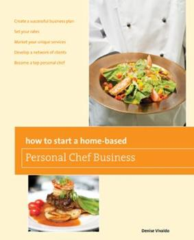 How to Start a Home-Based Personal Chef Business (Home-Based Business Series) 0762741546 Book Cover