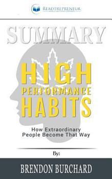 Paperback Summary: High Performance Habits : How Extraordinary People Become That Way Book