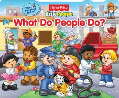 FIsher-Price Little People What Do People Do?: Lift-the-Flap