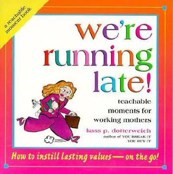 We're Running Late: Teachable Moments for Working Moms (Teachable Moment Book) 0892439246 Book Cover