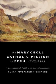 Paperback Maryknoll Catholic Mission in Peru, 1943-1989: Transnational Faith and Transformations Book