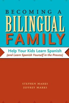 Paperback Becoming a Bilingual Family : Help Your Kids Learn Spanish (and Learn Spanish Yourself in the Process) Book