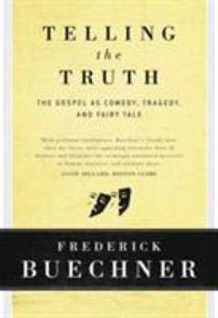 Hardcover Telling the Truth: The Gospel as Tragedy, Comedy, and Fairy Tale Book
