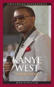 Kanye West: A Biography - Book  of the Greenwood Biographies