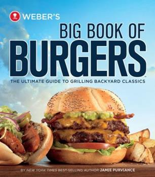 Weber's Big Book of Burgers: The Ultimate Guide to Grilling Backyard Classics 0376020326 Book Cover