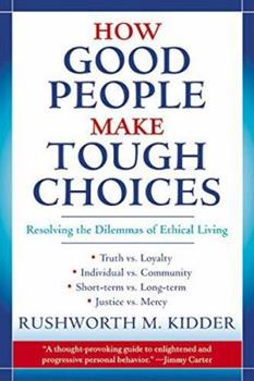 Paperback How Good People Make Tough Choices: Resolving the Dilemmas of Ethical Living Book