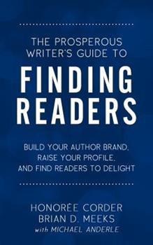 The Prosperous Writer's Guide to Finding Readers: Build Your Author Brand, Raise Your Profile, and Find Readers to Delight 0998073172 Book Cover