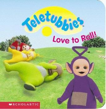 Teletubbies Love To Roll - Book  of the Teletubbies