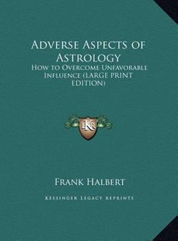 Hardcover Adverse Aspects of Astrology : How to Overcome Unfavorable Influence (LARGE PRINT EDITION) [Large Print] Book