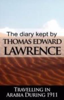 The Diary Kept by T.E. Lawrence Travelling in Arabia During 1911 9562916367 Book Cover