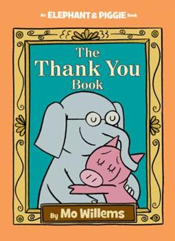 The Thank You Book - Book #25 of the Elephant & Piggie
