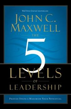 The 5 Levels of Leadership: Proven Steps to Maximize Your Potential 159995365X Book Cover