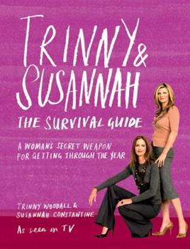 Trinny and Susannah the Survival Guide: A Woman's Secret Weapon for Getting Through the Year 1841882674 Book Cover