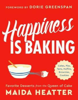 Happiness Is Baking: Cakes, Pies, Tarts, Muffins, Brownies, Cookies: Favorite Desserts from the Queen of Cake 0316420573 Book Cover
