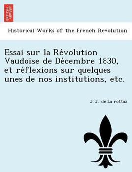 Paperback Essai Sur la Re'volution Vaudoise de de'cembre 1830, et Re'flexions Sur Quelques Unes de Nos Institutions, Etc Book