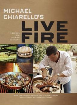 Michael Chiarello's Live Fire: 125 Recipes for Cooking Outdoors 1452101817 Book Cover