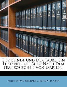 Paperback Der Blinde und der Taube. ein Lustspiel in 1 Aufz. Nach Dem Franz?sischen Von D'Arien... Book