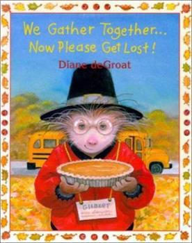We Gather Together...Now Please Get Lost! - Book  of the Gilbert and Friends