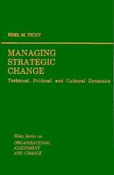 Hardcover Managing Strategic Change: Technical, Political, and Cultural Dynamics (Wiley Series on Organizational Assessment and Change) Book