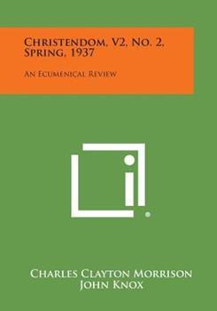 Paperback Christendom, V2, No. 2, Spring 1937 : An Ecumenical Review Book
