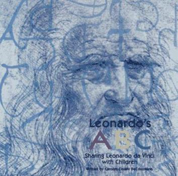 Leonardo's ABC: Sharing Leonardo Da Vinci With Children 0918866006 Book Cover