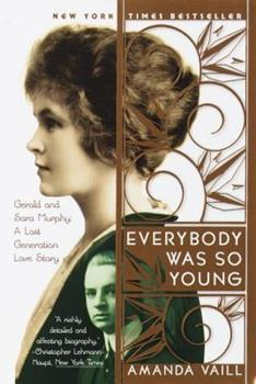 Everybody Was So Young: Gerald and Sara Murphy: A Lost Generation Love Story 0767903706 Book Cover
