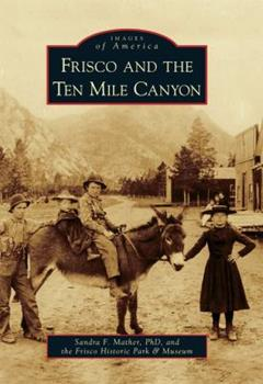 Frisco and the Ten Mile Canyon - Book  of the Images of America: Colorado